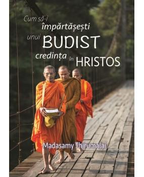 Cum să-i împărtăşeşti unui budist credinţa în Hristos