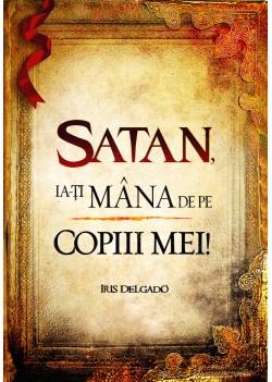 Satan, ia-ţi mâna de pe copiii mei